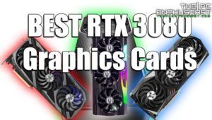 The Best RTX 3080 Graphics Cards So Far